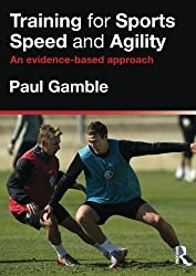 Training for Sports Speed and Agility: An Evidence-Based Approach by Paul Gamble (2011-10-07)
