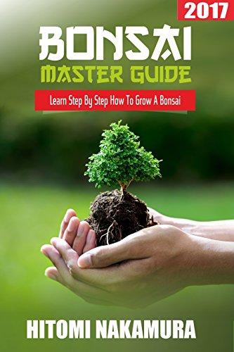 Bonsai Master Guide: How to grow a bonsai tree: 2017: Bonsai Beginner's Guide (English Edition)