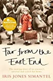 Far from the East End: The Moving Story of an Evacuee's Survival and Search for Home by Iris Jones Simantel (2012-07-01)