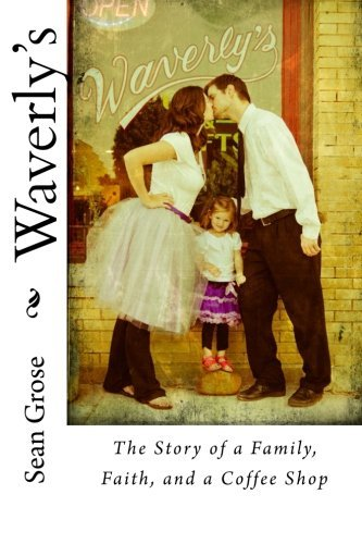 waverlys-the-story-of-a-family-faith-and-a-coffee-shop-by-sean-coffeebean-grose-2016-02-29