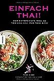 Einfach thai!: Der entspannte Weg zu Tom Kha Gai, Pad Thai & Co