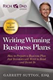 Writing Winning Business Plans: How to Prepare a Business Plan that Investors Will Want to Read and Invest In (Rich Dad Advisors) by Garrett Sutton (2012-05-29)
