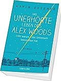 Das unerhörte Leben des Alex Woods oder warum das Universum keinen Plan hat: Roman -