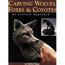 Carving Wolves, Foxes and Coyotes: An Artistic Approach to Carving Canines in Wood