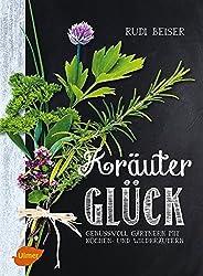 Kräuterglück: Genussvoll gärtnern mit Küchen- und Wildkräutern