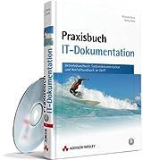 Praxisbuch IT-Dokumentation. Betriebshandbuch, Systemdokumentation und Notfallhandbuch im Griff
