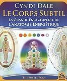 Le Corps Subtil - La Grande Encyclopédie de l'Anatomie Energétique