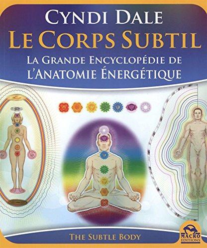 Télécharger Le Corps Subtil - La Grande Encyclopédie de l'Anatomie Energétique PDF Ebook En Ligne