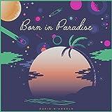 Born in Paradise [Explicit]