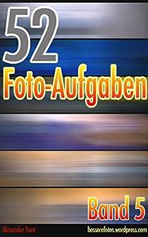 52 Foto-Aufgaben: Band 5 von [Trost, Alexander]