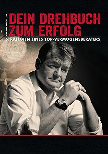 """""""Dein Drehbuch zum Erfolg"""": Strategien eines Top-Vermögensberaters"""