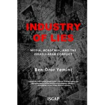 Industry of Lies: Media, Academia, and the Israeli-Arab Conflict (English Edition)