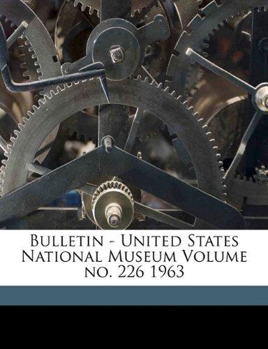 Bulletin - United States National Museum Volume no. 226 1963