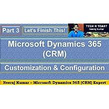 Microsoft Dynamics 365 (CRM) Customization and Configuration - Part 3