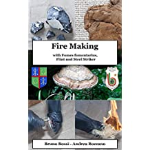Fire Making: with Fomes fomentarius, Flint and Steel Striker (Medieval Technical Manuals Book 1) (English Edition)
