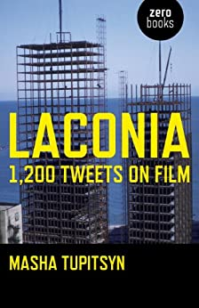 Laconia: 1,200 Tweets on Film by [Tupitsyn, Masha]