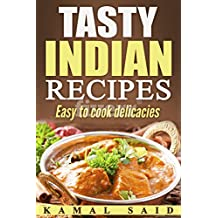Tasty Indian recipes: easy to cook delicacies (indian cooking recipe book Book 1) (English Edition)