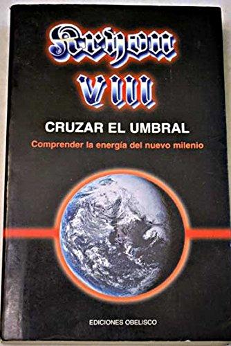 CRUZAR EL UMBRAL. Comprender la energía del nuevo milenio. KRION Libro VIII