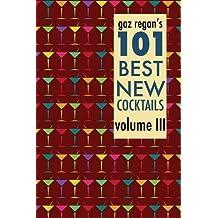 Gaz Regan's 101 Best New Cocktails Volume III by Gary Regan (2014-02-07)