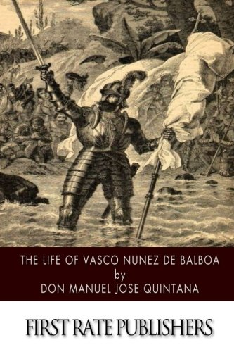 The Life of Vasco Nunez de Balboa (Vasco De Balboa)