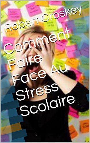 Comment Faire Face Au Stress Scolaire par Robert  Croskey