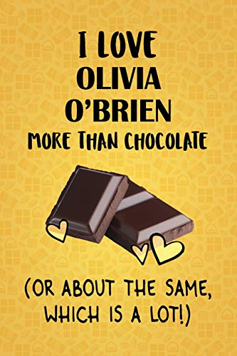 I Love Olivia O'Brien More Than Chocolate (Or About The Same, Which Is A Lot!): Designer Olivia O'Brien Notebook Olivia Designer