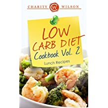 LOW CARB COOKBOOK: Vol.2 Lunch Recipes (Low Carb Recipes) (Low Carb Diet) (English Edition)