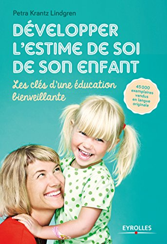 Développer l'estime de soi de son enfant: Les clés d'une éducation bienveillante par Petra Krantz Lindgren
