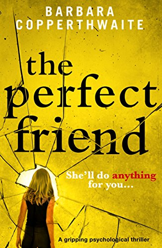 Risultati immagini per barbara copperthwaite the perfect friend: a gripping psychological thriller