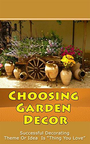 "Choosing Garden Decor: Successful Decorating Theme or Idea is ""Thing You Love"""