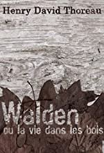 Walden ou La Vie dans les bois (Edition Intégrale - Version Entièrement Illustrée) de Henry David Thoreau