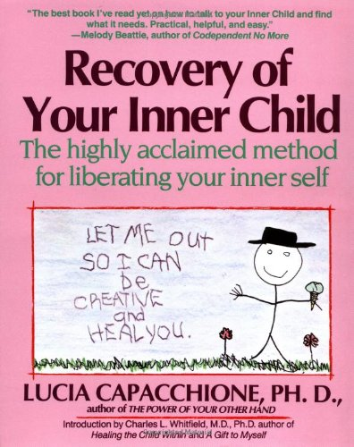 Recovery of Your Inner Child: The Highly Acclaimed Method for Liberating Your Inner Self por Lucia Capacchione