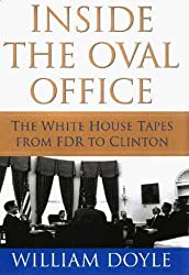 Inside the Oval Office: The Secret White House Tapes from FDR to Clinton by William Doyle (1999-05-01)