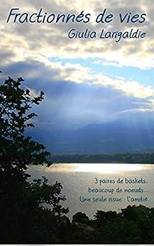 Fractionnés de vies: 3 paires de baskets, beaucoup de noeuds... Une seule issue : l'amitié. (French Edition)