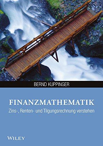 Finanzmathematik: Zins-, Renten- und Tilgungsrechnung verstehen