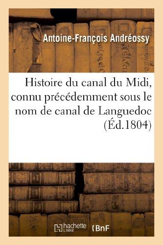 Histoire du canal du Midi, connu précédemment sous le nom de canal de Languedoc par Antoine-François Andréossy