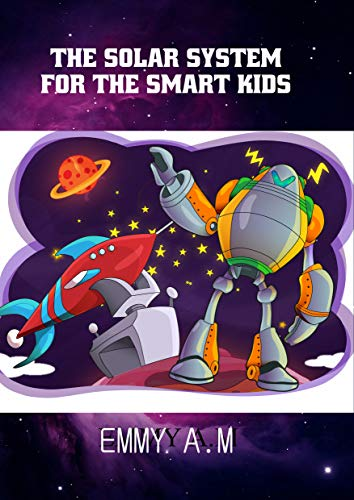 THE SOLAR SYSTEM FOR THE SMART KIDS (SIMPLE FACTS FOR SUPER KIDS ...
