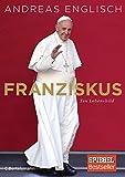 Franziskus: Ein Lebensbild - Andreas Englisch