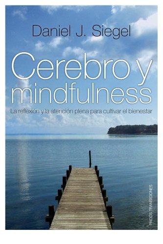 Descargar Libro Cerebro y mindfulness: La reflexión y la atención plena para cultivar el bienestar de Daniel J. Siegel