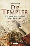 Die Templer: Reichtum, Macht und Fall eines Ritterordens - Manfred Barthel