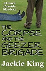 The Corpse and the Geezer Brigade by Jackie King (2015-11-22)