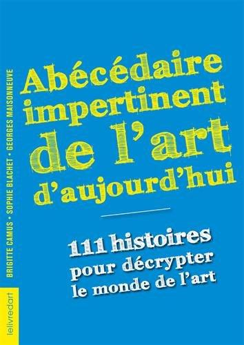 Abécédaire impertinent de l'art d'aujourd'hui, 111 histoires pour décrypter le monde de l'art
