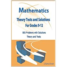 Mathematics Theory Tests and Solutions for Grades 9-12: 800 Problems with Solutions Theory and Tests (Math Tests) (English Edition)