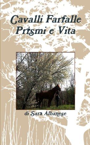 Cavalli Farfalle Prismi e Vita
