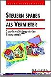 Steuern sparen als Vermieter 1996/97. So rechnen Sie jetzt mit dem Finanzamt ab - Heinz-Wilhelm Vogel