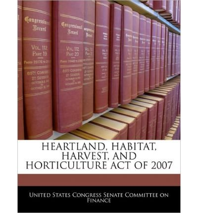 Heartland, Habitat, Harvest, and Horticulture Act of 2007 (Paperback) - Common