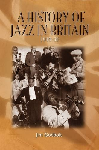 History of Jazz in Britain 1919-50 by Jim Godbolt (2010) Paperback