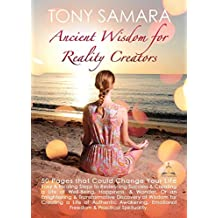 Ancient Wisdom for Reality Creators: 50 Pages That Could Change Your Life by Tony Samara (2015-02-21)