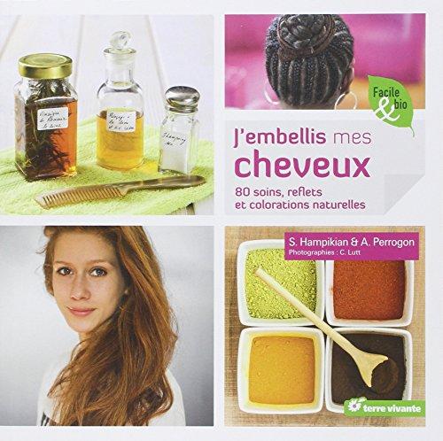 J'embellis mes cheveux : 80 soins, reflets et colorations naturelles par Sylvie Hampikian, Alexandra Perrogon
