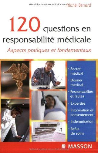 120 questions en responsabilité médicale : Aspects pratiques et fondamentaux par Michel Bernard
